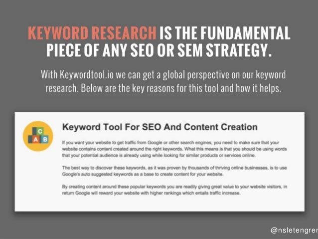 IS THE FUNDAMENTAL PIECE OF ANY SEO DR SEM STRATEGY.   With Keywordtool. io we can get a global perspective on our keyword...