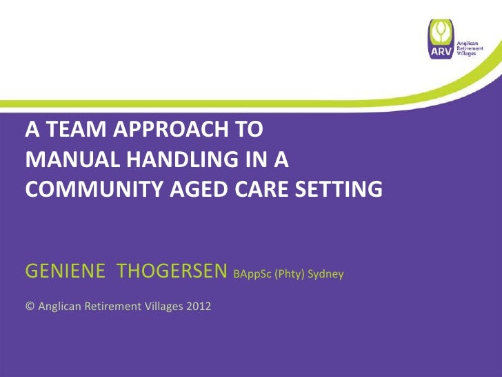 A TEAM APPROACH TOMANUAL HANDLING IN ACOMMUNITY AGED CARE SETTINGGENIENE THOGERSEN BAppSc (Phty) Sydney© Anglican Retireme...