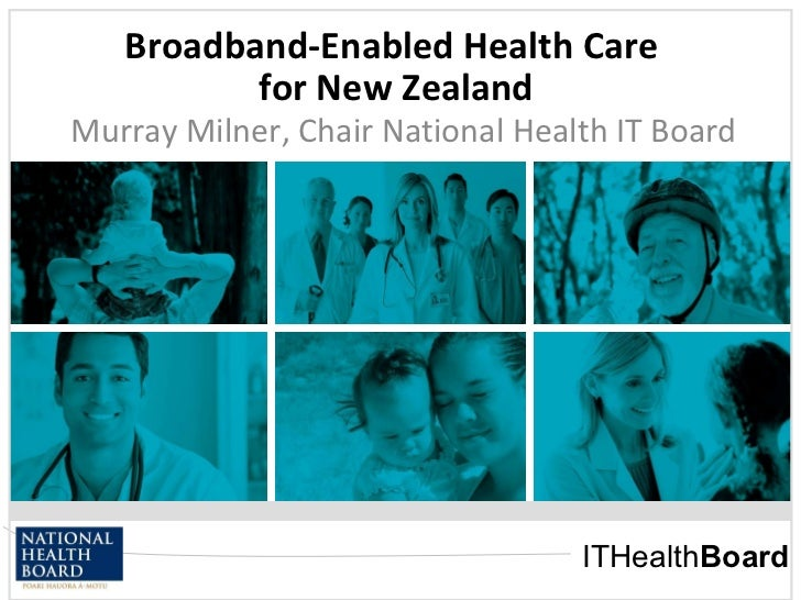 Broadband-Enabled Health Care  for New Zealand 11/05/10 Murray Milner, Chair National Health IT Board
