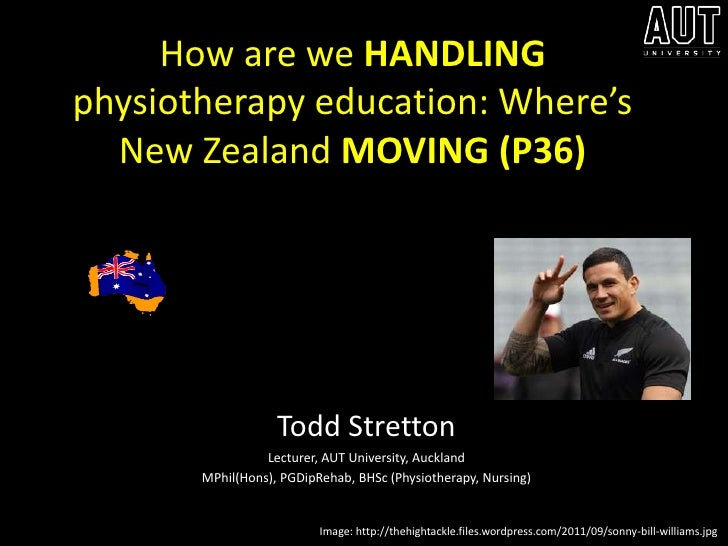 How are we HANDLINGphysiotherapy education: Where's  New Zealand MOVING (P36)                   Todd Stretton             ...