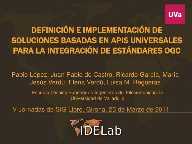 DEFINICIÓN E IMPLEMENTACIÓN DESOLUCIONES BASADAS EN APIS UNIVERSALESPARA LA INTEGRACIÓN DE ESTÁNDARES OGCPablo López, Juan...