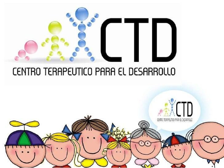 CENTRO TERAPEUTICO PARA EL            DESARROLLO• Somos un Centro de evaluación del desarrollo,  sensorial y lenguaje, que...