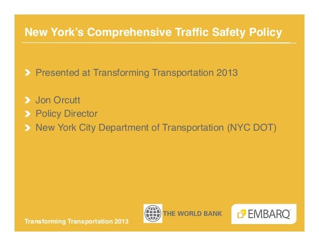 New York's Comprehensive Traffic Safety Policy!!  Presented at Transforming Transportation 2013!!  Jon Orcutt!!  Policy ...