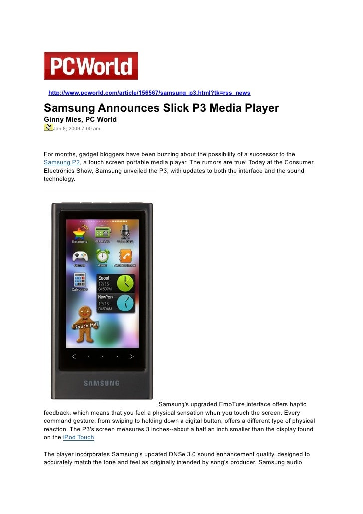 http://www.pcworld.com/article/156567/samsung_p3.html?tk=rss_news  Samsung Announces Slick P3 Media Player Ginny Mies, PC ...