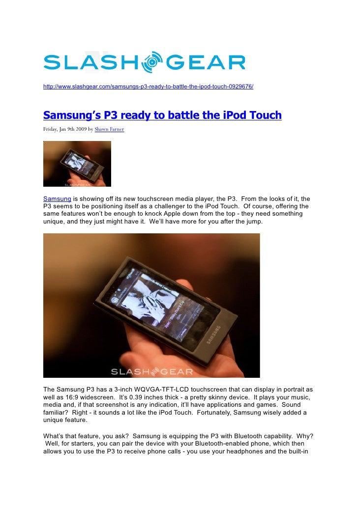 http://www.slashgear.com/samsungs-p3-ready-to-battle-the-ipod-touch-0929676/     Samsung's P3 ready to battle the iPod Tou...