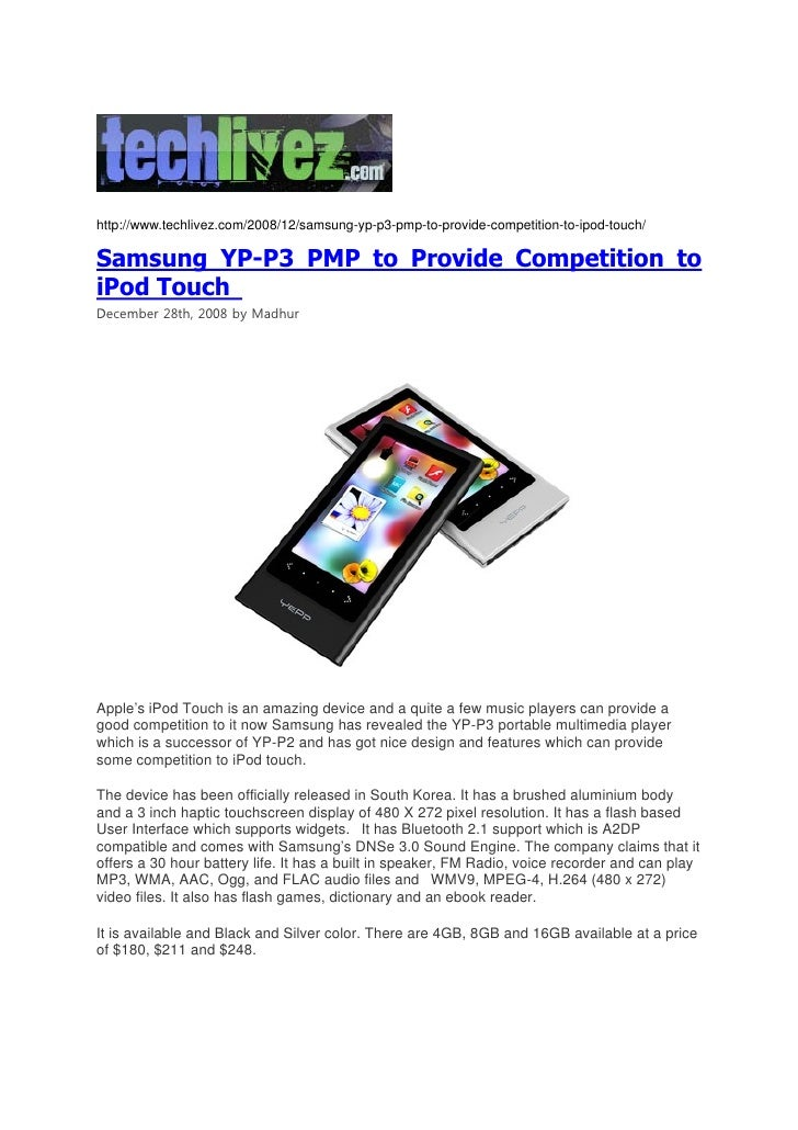 http://www.techlivez.com/2008/12/samsung-yp-p3-pmp-to-provide-competition-to-ipod-touch/  Samsung YP-P3 PMP to Provide Com...