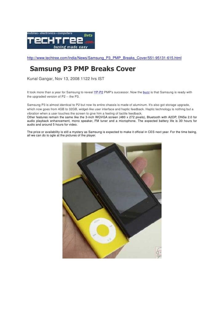 http://www.techtree.com/India/News/Samsung_P3_PMP_Breaks_Cover/551-95131-615.html     Samsung P3 PMP Breaks Cover Kunal Ga...