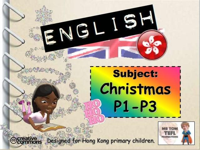 Subject:  Christmas P1-P3 Designed for Hong Kong primary children.