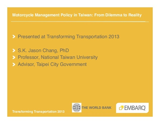 Motorcycle Management Policy in Taiwan: From Dilemma to Reality !!  Presented at Transforming Transportation 2013!!  S.K...