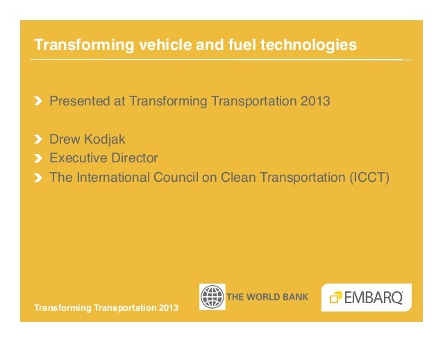 Transforming vehicle and fuel technologies!!   Presented at Transforming Transportation 2013!!   Drew Kodjak!!   Executive...