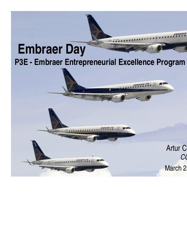 Embraer DayP3E - Embraer Entrepreneurial Excellence Program                                          Artur Coutinho       ...