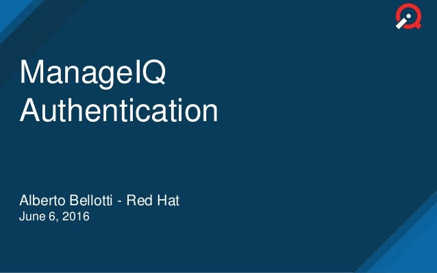 ManageIQ Authentication Alberto Bellotti - Red Hat June 6, 2016