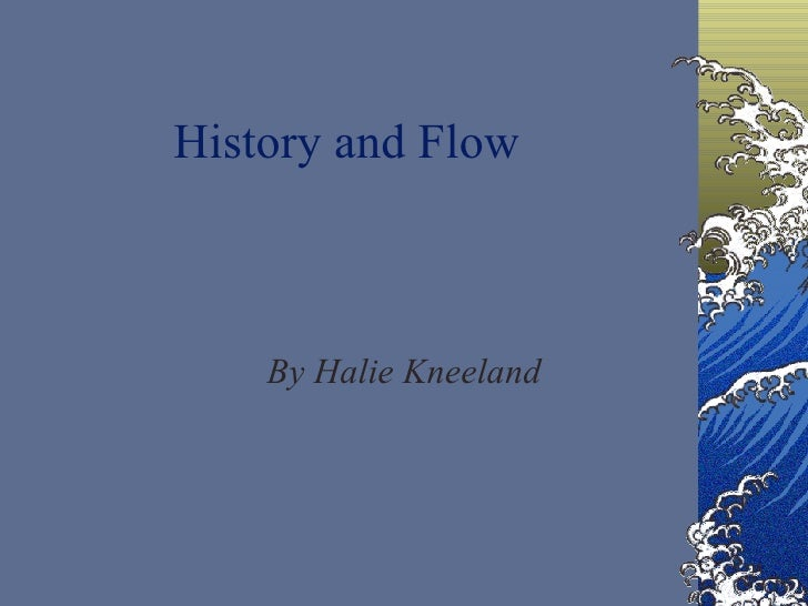 History and Flow By Halie Kneeland