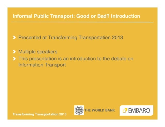 Informal Public Transport: Good or Bad? Introduction!!   Presented at Transforming Transportation 2013!!   Multiple speake...