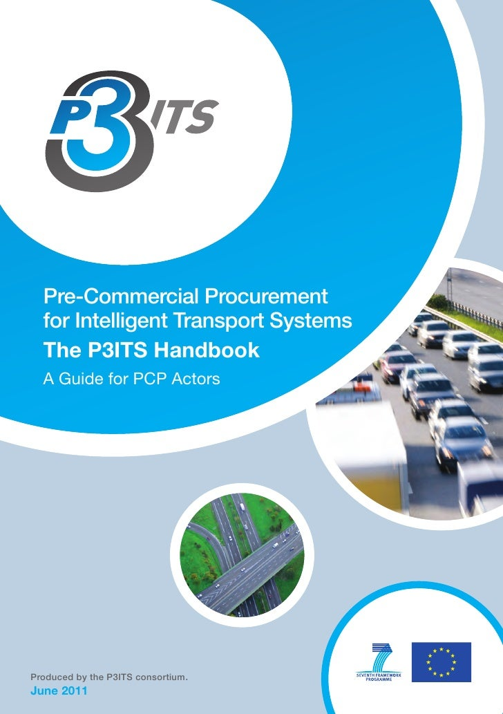 Pre-Commercial Procurement  for Intelligent Transport Systems  The P3ITS Handbook  A Guide for PCP ActorsProduced by the P...