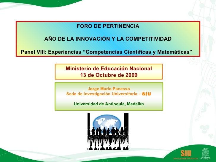 """FORO DE PERTINENCIA AÑO DE LA INNOVACIÓN Y LA COMPETITIVIDAD Panel VIII: Experiencias """"Competencias Científicas y Matemáti..."""