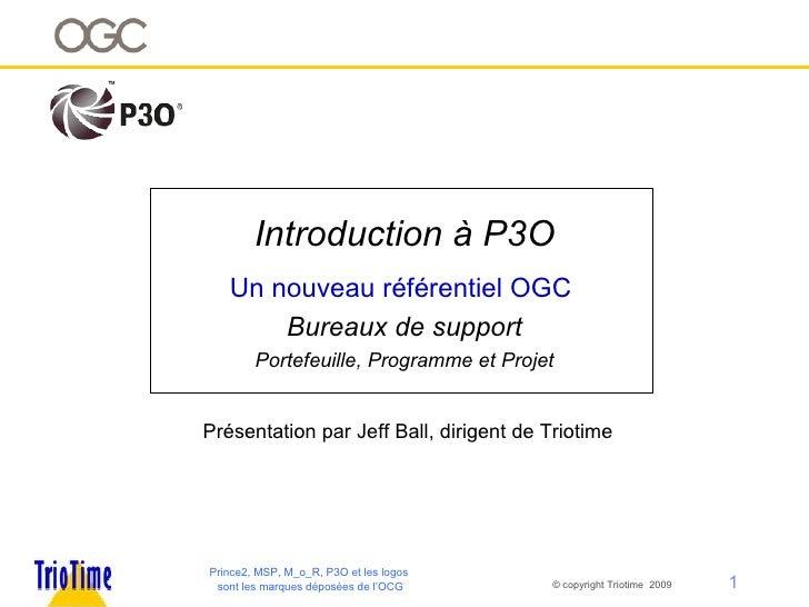 Introduction à P3O Un nouveau référentiel OGC  Bureaux de support  Portefeuille, Programme et Projet Prince2, MSP, M_o_R, ...