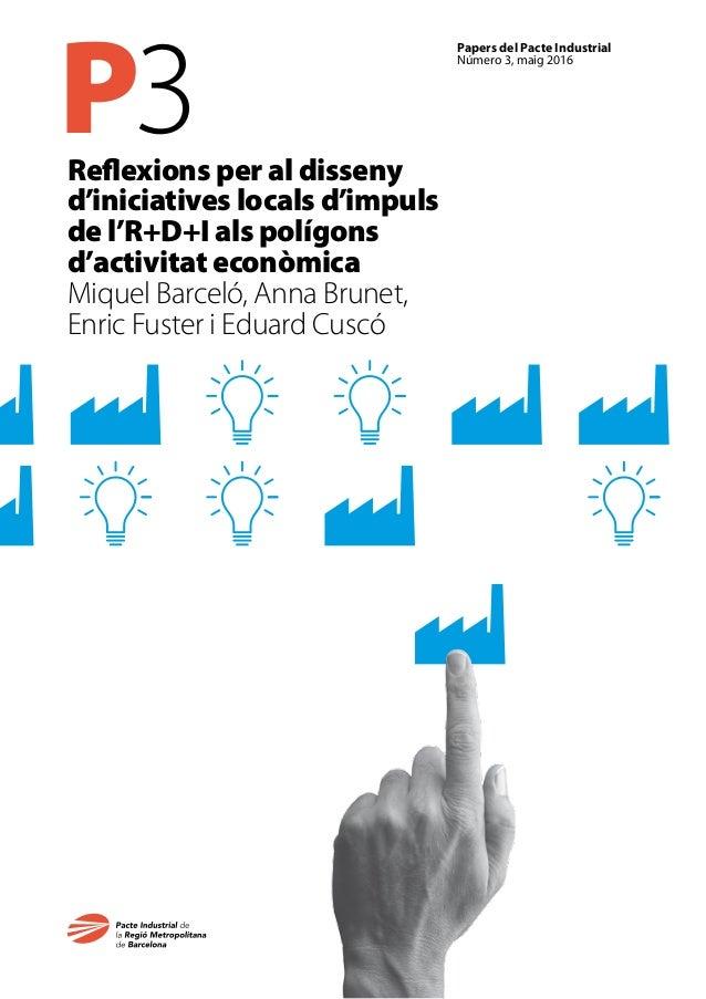 P3 Papers del Pacte Industrial Número 3, maig 2016 Reflexions per al disseny d'iniciatives locals d'impuls de l'R+D+I als ...