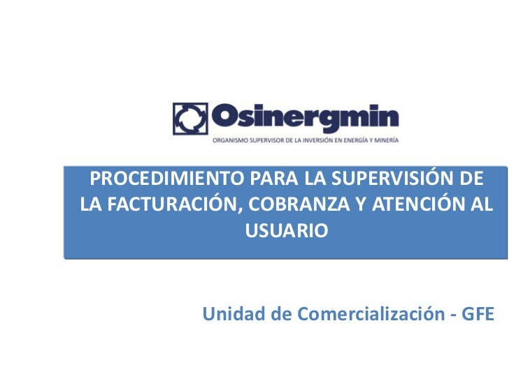 PROCEDIMIENTO PARA LA SUPERVISIÓN DELA FACTURACIÓN, COBRANZA Y ATENCIÓN AL               USUARIO           Unidad de Comer...