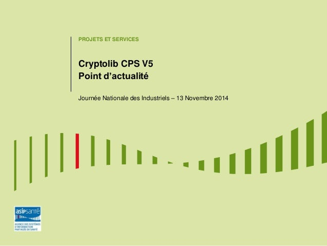 PROJETS ET SERVICES Cryptolib CPS V5 Point d'actualité Journée Nationale des Industriels – 13 Novembre 2014