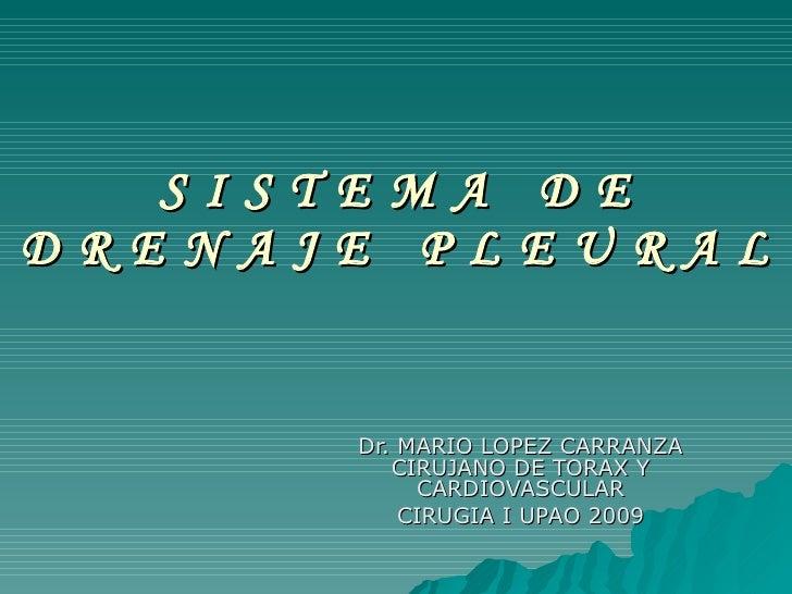 S I S T E M A  D E D R E N A J E  P L E U R A L Dr. MARIO LOPEZ CARRANZA CIRUJANO DE TORAX Y CARDIOVASCULAR CIRUGIA I UPAO...