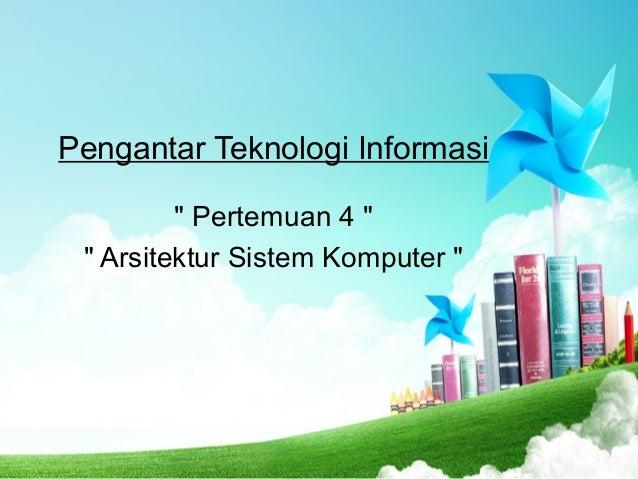 """Pengantar Teknologi Informasi """" Pertemuan 4 """" """" Arsitektur Sistem Komputer """""""