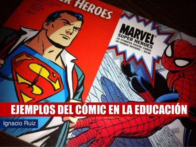 EJEMPLOS DEL CÓMIC EN LA EDUCACIÓN Ignacio Ruiz