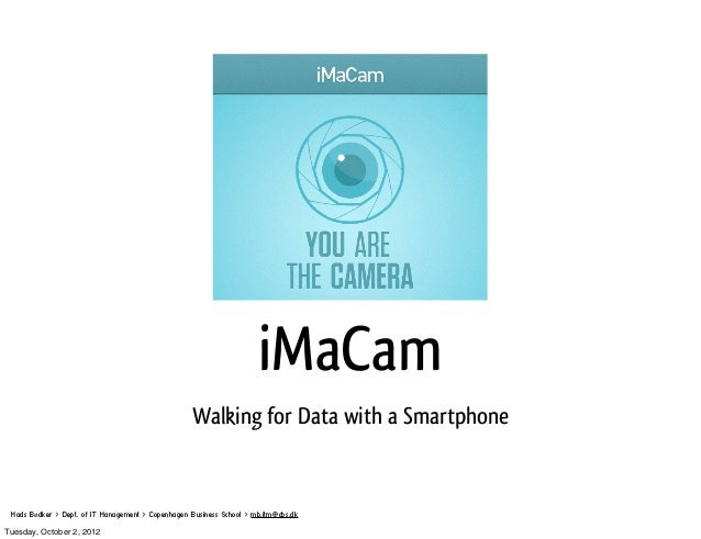 iMaCam                                                    Walking for Data with a Smartphone Mads Bødker > Dept. of IT Man...