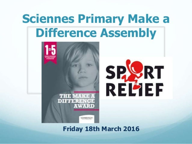 Sciennes Primary Make a Difference Assembly Friday 18th March 2016