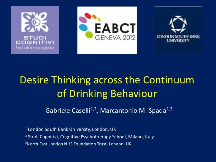 Desire Thinking across the Continuum        of Drinking Behaviour            Gabriele Caselli1,2, Marcantonio M. Spada1,3 ...