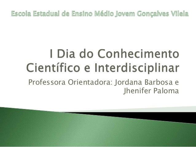 Professora Orientadora: Jordana Barbosa e Jhenifer Paloma