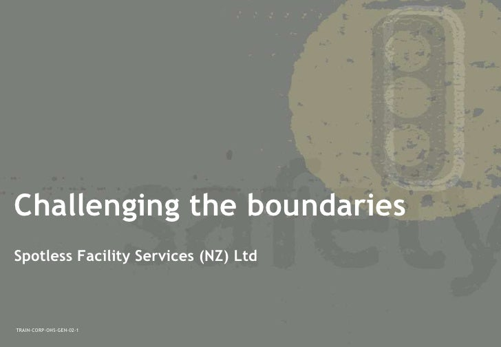 Challenging the boundariesSpotless Facility Services (NZ) LtdTRAIN-CORP-OHS-GEN-02-1