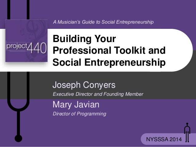 A Musician's Guide to Social Entrepreneurship NYSSSA 2014 Building Your Professional Toolkit and Social Entrepreneurship J...