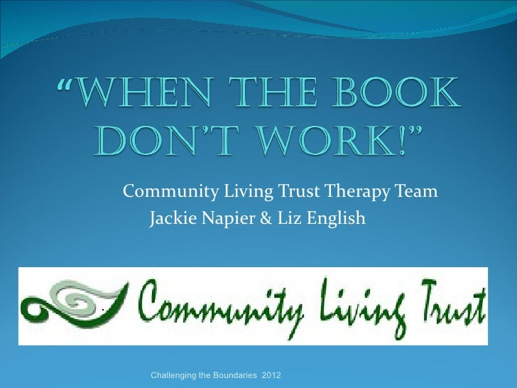 Community Living Trust Therapy Team  Jackie Napier & Liz English   Challenging the Boundaries 2012