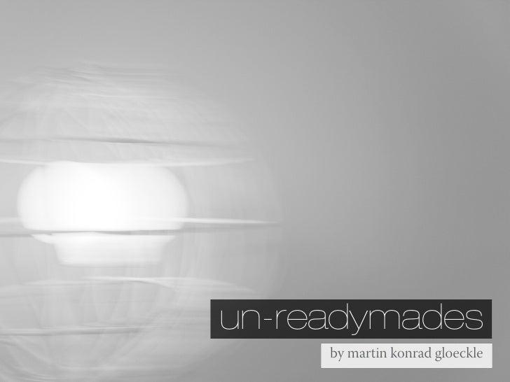un-readymades      by martin konrad gloeckle