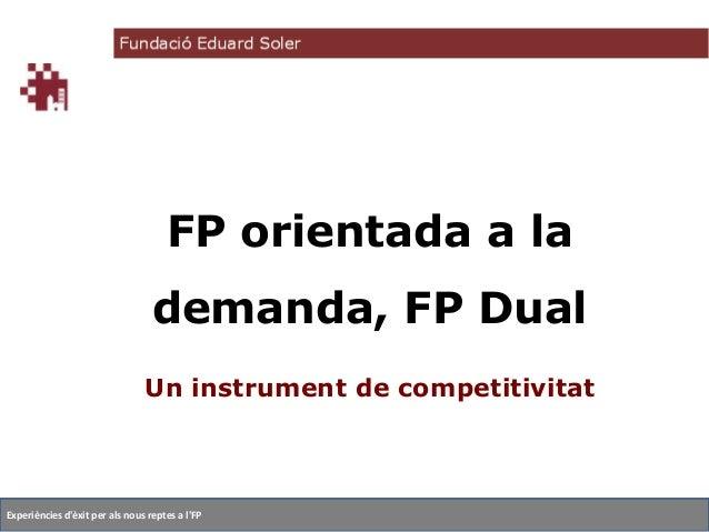 FP orientada a la  demanda, FP Dual Un instrument de competitivitat  Experiències d'èxit per als nous reptes a l'FP