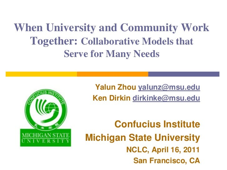 When University and Community Work Together: Collaborative Models that Serve for Many Needs<br />Yalun Zhou yalunz@msu.edu...