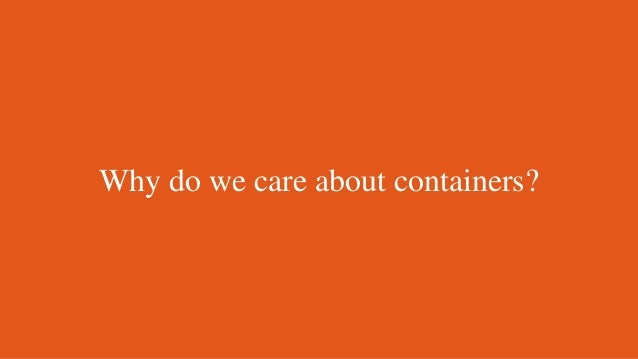 Why do we care about containers?