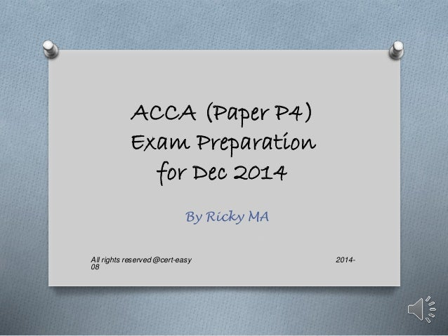 ACCA (Paper P4)  Exam Preparation  for Dec 2014  By Ricky MA  All rights reserved @cert-easy 2014-  08