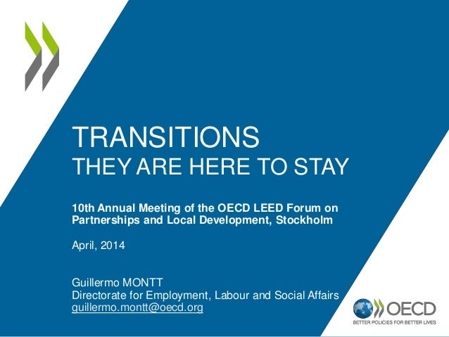 TRANSITIONS THEY ARE HERE TO STAY 10th Annual Meeting of the OECD LEED Forum on Partnerships and Local Development, Stockh...