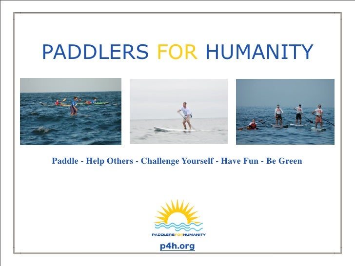 PADDLERS FOR HUMANITY     Paddle - Help Others - Challenge Yourself - Have Fun - Be Green