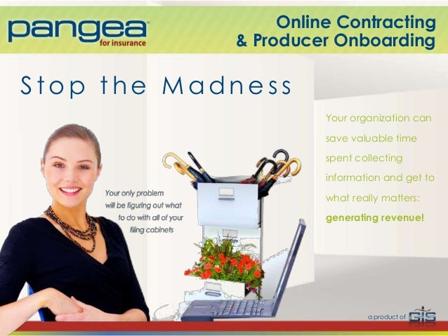 Stop the Madness Online Contracting & Producer Onboarding Your organization can save valuable time spent collecting inform...