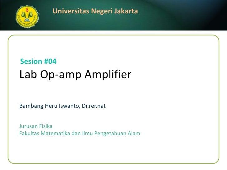 Lab Op-amp Amplifier   Bambang Heru Iswanto, Dr.rer.nat Sesion #04 Jurusan Fisika Fakultas Matematika dan Ilmu Pengetahuan...