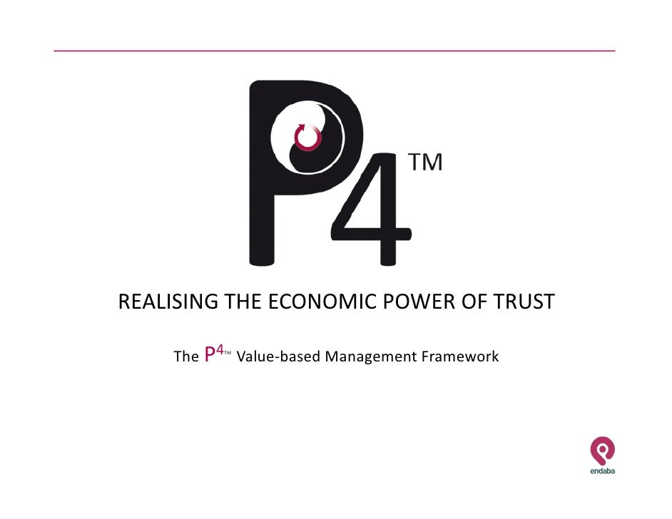 REALISING THE ECONOMIC POWER OF TRUST      The P4 Value-based Management Framework           TM