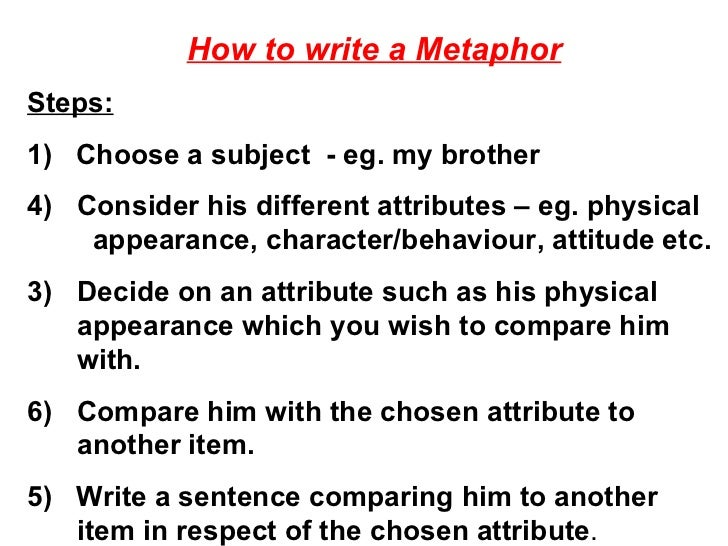 how to write a metaphor 2018-05-28  to write a metaphor poem you must use many compressions these comparisons can't use the words like or as.