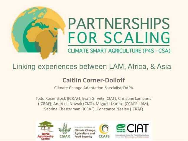 Linking experiences between LAM, Africa, & Asia Caitlin Corner-Dolloff Climate Change Adaptation Specialist, DAPA Todd Ros...