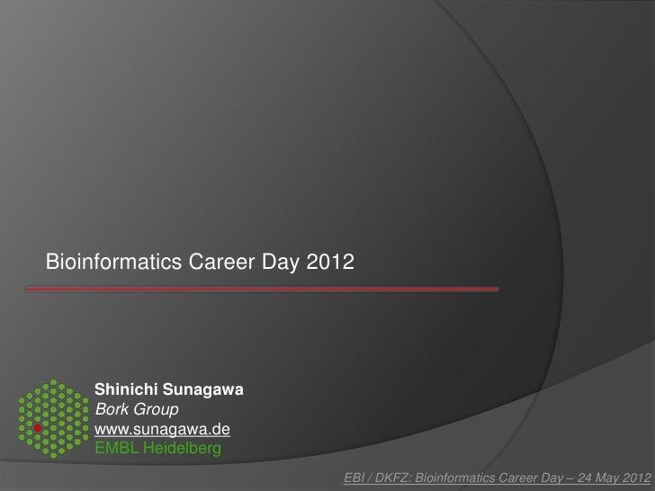 Bioinformatics Career Day 2012    Shinichi Sunagawa    Bork Group    www.sunagawa.de    EMBL Heidelberg                   ...