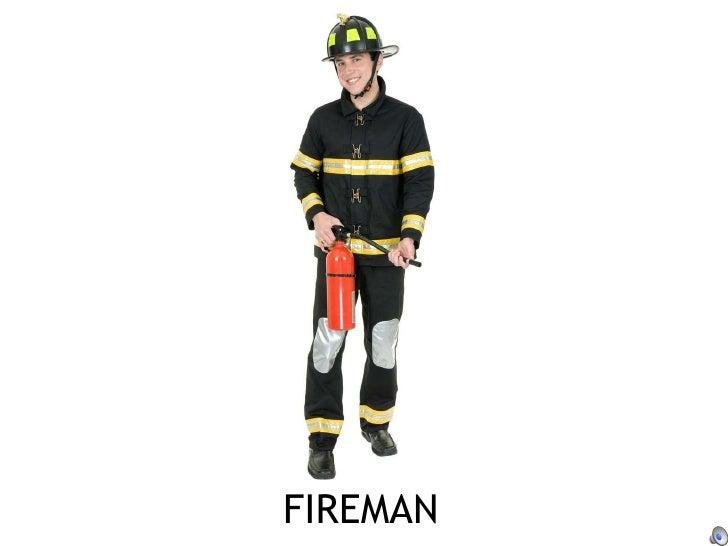 <ul><li>FIREMAN </li></ul>