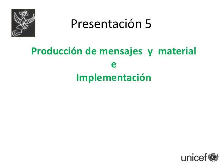 P5   producc. de mensajes y materiales e implementac