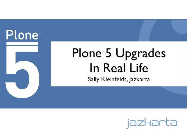 Plone 5 Upgrades In Real Life Sally Kleinfeldt, Jazkarta